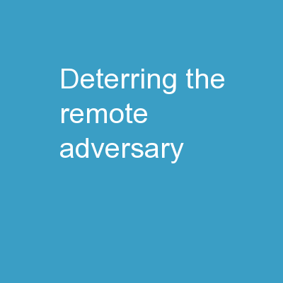 "Deterring the ""Remote"" Adversary"