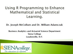 Using R Programming to Enhance Mathematical and Statistical Learning.