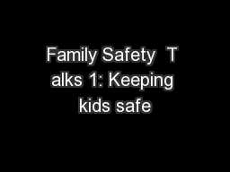 Family Safety  T alks 1: Keeping kids safe