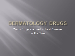 Dermatology Drugs Derm  drugs are used to treat diseases of the Skin