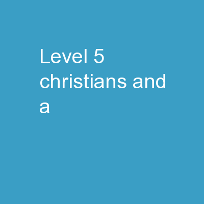 Level 5 Christians And a