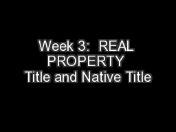 Week 3:  REAL PROPERTY Title and Native Title