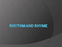 Rhythm and Rhyme Rhythm The pattern of sound created by the arrangement of stressed and unstressed