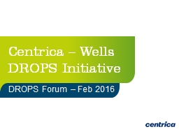 Centrica – Wells DROPS Initiative