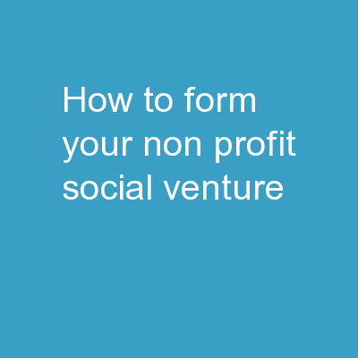 HOW TO FORM YOUR NON-PROFIT SOCIAL VENTURE