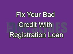 Fix Your Bad Credit With Registration Loan