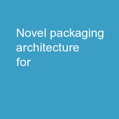 Novel packaging architecture for