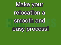 Make your relocation a smooth and easy process!