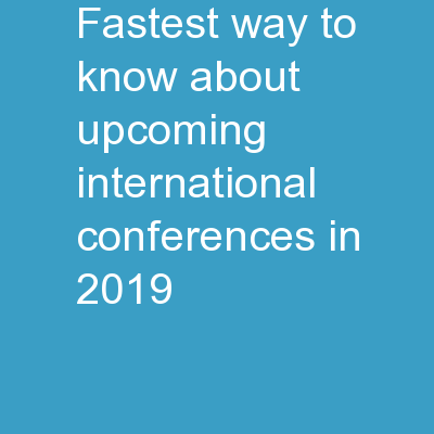 Fastest way to know about upcoming international conferences in 2019 PowerPoint PPT Presentation