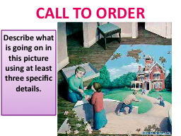 Call To Order Describe what is going on in this picture using at least three specific details.