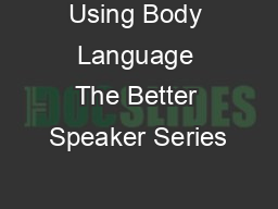 Using Body Language The Better Speaker Series