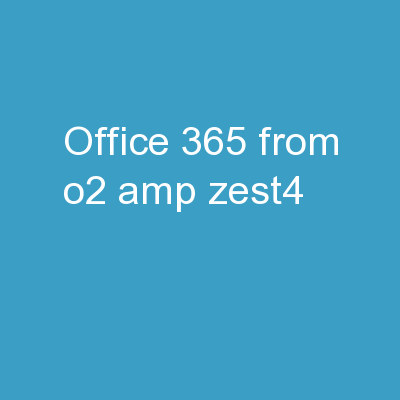 Office 365 from O2 & Zest4 PowerPoint PPT Presentation