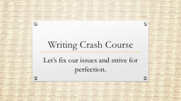 Writing Crash Course Let's fix our issues and strive for perfection.