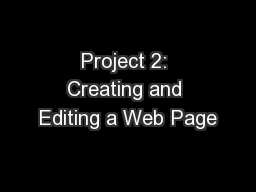 Project 2: Creating and Editing a Web Page PowerPoint PPT Presentation