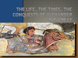 The Life, the Times, the Conquests of Alexander the Great