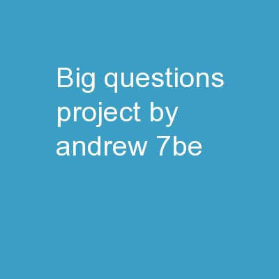 Big Questions Project By Andrew 7BE