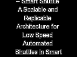 – Smart Shuttle A Scalable and Replicable Architecture for Low Speed Automated Shuttles in Smart