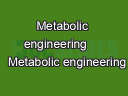 Metabolic engineering       Metabolic engineering