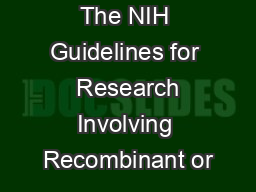 The NIH Guidelines for  Research Involving Recombinant or