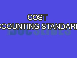 COST ACCOUNTING STANDARDS PowerPoint PPT Presentation