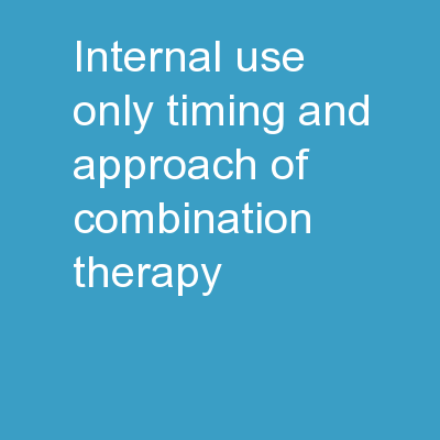 Internal use only Timing and Approach of Combination Therapy