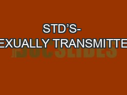 STD'S- SEXUALLY TRANSMITTED