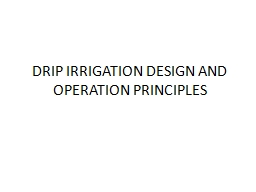 DRIP IRRIGATION DESIGN AND OPERATION PRINCIPLES