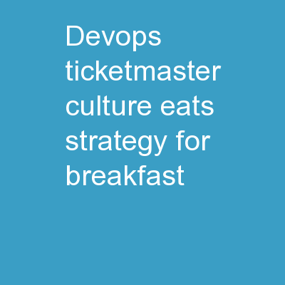 DEVOPS @ TICKETMASTER CULTURE EATS STRATEGY FOR BREAKFAST