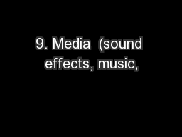 9. Media  (sound effects, music,