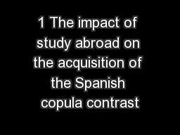 1 The impact of study abroad on the acquisition of the Spanish copula contrast