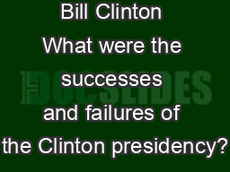 Bill Clinton What were the successes and failures of the Clinton presidency?