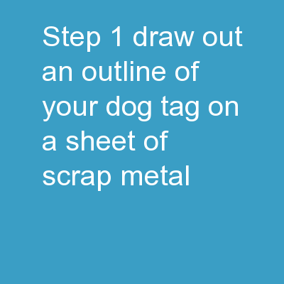 Step 1 Draw out an outline of your dog-tag on a sheet of scrap metal.