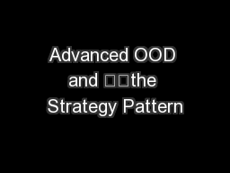 Advanced OOD and 		the Strategy Pattern