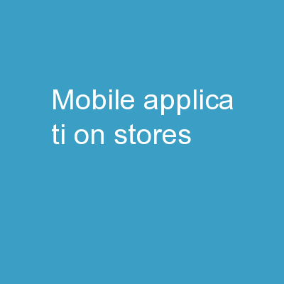 Mobile Applica ti on Stores