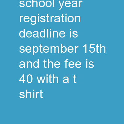 2017-2018 School Year Registration Deadline is September 15th and the fee is $40 with a t-shirt!!!