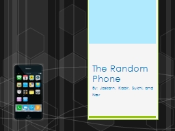 The Random Phone  By: Jaskarn, Kabir, Sukhi, and