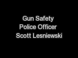 Gun Safety Police Officer Scott Lesniewski