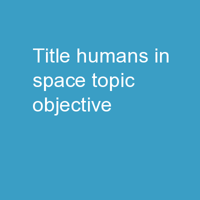 Title:  Humans in Space Topic/Objective: