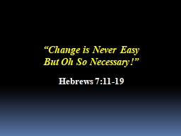 """Change is Never Easy                             But Oh So Necessary!"""