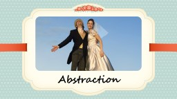 Abstraction NOTE: To change images on this slide, select a picture and delete it. Then click the In