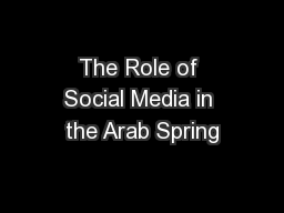 The Role of Social Media in the Arab Spring PowerPoint PPT Presentation