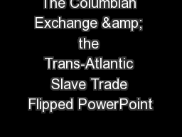 The Columbian Exchange & the Trans-Atlantic Slave Trade Flipped PowerPoint