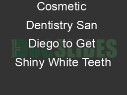 Cosmetic Dentistry San Diego to Get Shiny White Teeth