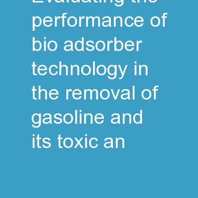 Evaluating the Performance of  Bio-adsorber Technology in the  Removal of Gasoline and its Toxic an
