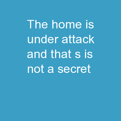 The home is under attack and that's is not a secret! PowerPoint PPT Presentation