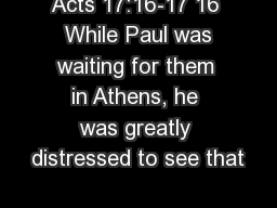 Acts 17:16-17 16  While Paul was waiting for them in Athens, he was greatly distressed to see that