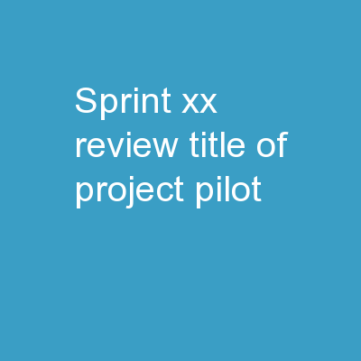 Sprint XX Review TITLE OF PROJECT / PILOT