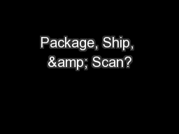 Package, Ship, & Scan?