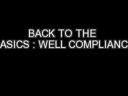 BACK TO THE BASICS : WELL COMPLIANCE