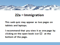 22a  – Immigration This web quiz may appear as two pages on tablets and laptops.